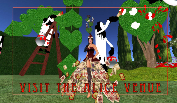 ~Alice in Wonderland arrives at Two Moon Paradise~this fabulous venue will be open from February 18th till March 1stCome and experience the world of Alice, meet the Red Queen and the Cheshire cat, while you watch the giant cards paint the roses red.  Enjoy our caterpillar and tea cup rides or sit under giant mushrooms and listen to the music.